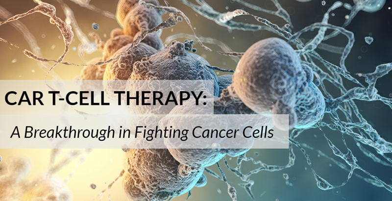 CAR T-Cell Therapy: A Breakthrough in Fighting Cancer Cells