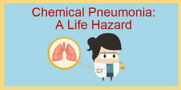 Chemical Pneumonia: A Life Hazard