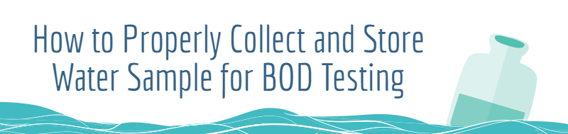 How to Properly Collect and Store Water Sample for BOD Testing