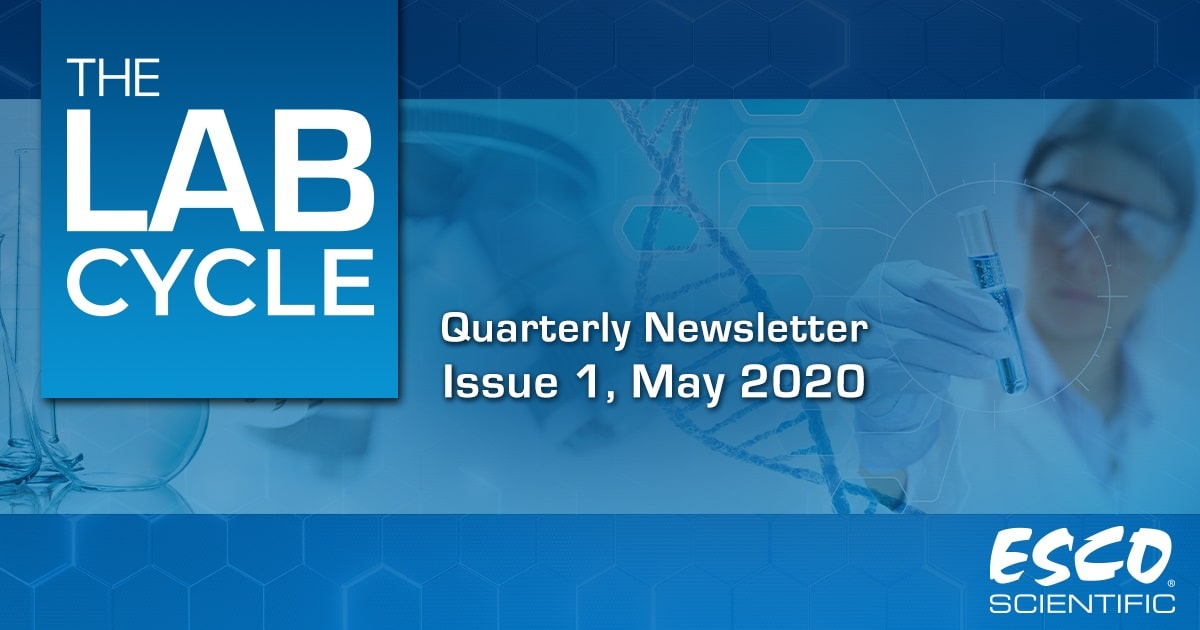 The Lab Cycle: Esco Scientific Quarterly Newsletter - Issue 1, May 2020