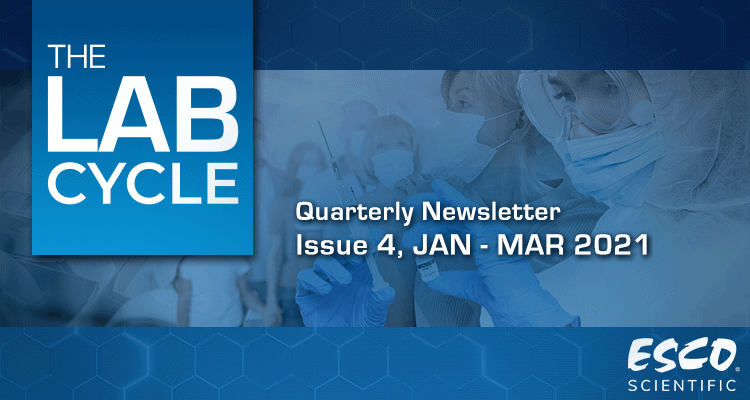 The Lab Cycle: Esco Scientific Quarterly Newsletter - Issue 1, Jan - Mar 2021